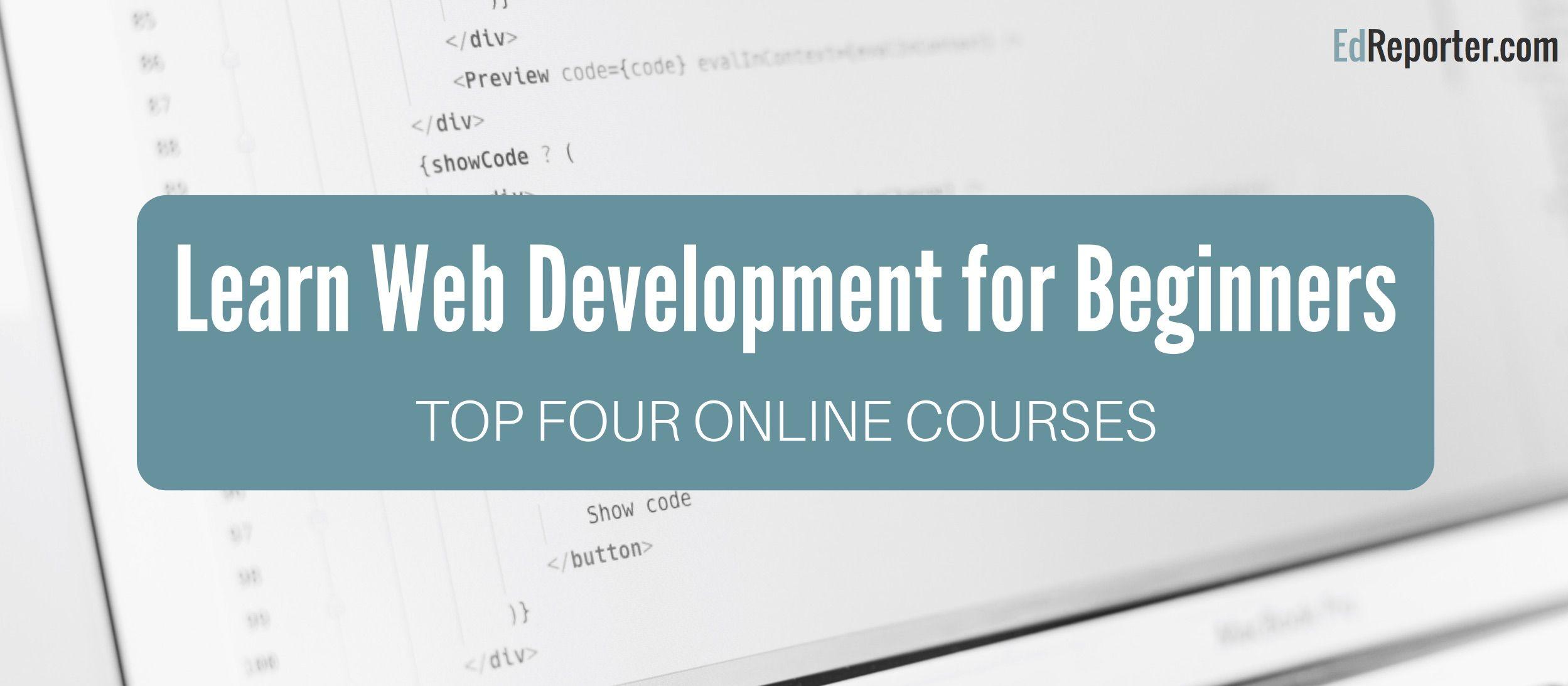 4 Best Online Courses To Learn Web Development For Beginners Learn Web Development Web Development Online Courses