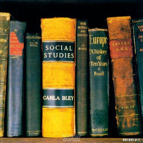 Social Studies - Carla Bley,Carla Bley Band | Songs, Reviews, Credits, Awards | AllMusic