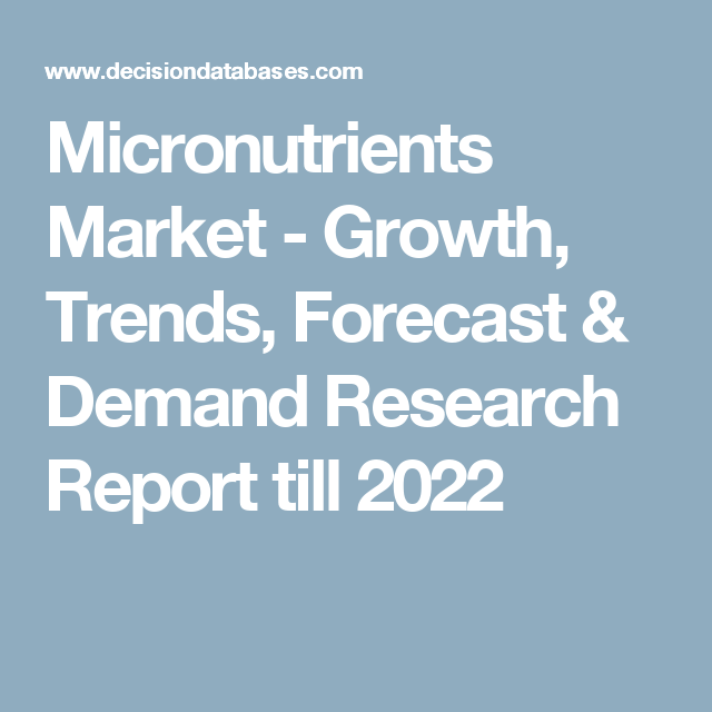 Micronutrients Market - Growth, Trends, Forecast & Demand Research Report till 2022
