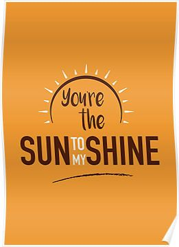 You're the Sun to my Shine