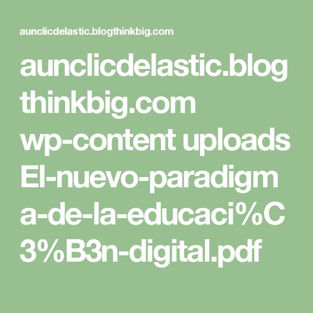 Aunclicdelastic Blogthinkbig Com Wp Content Uploads El Nuevo Paradigma De La Educaci C3 B3n Digital Pdf Paradigmas Educacion Tecnologia