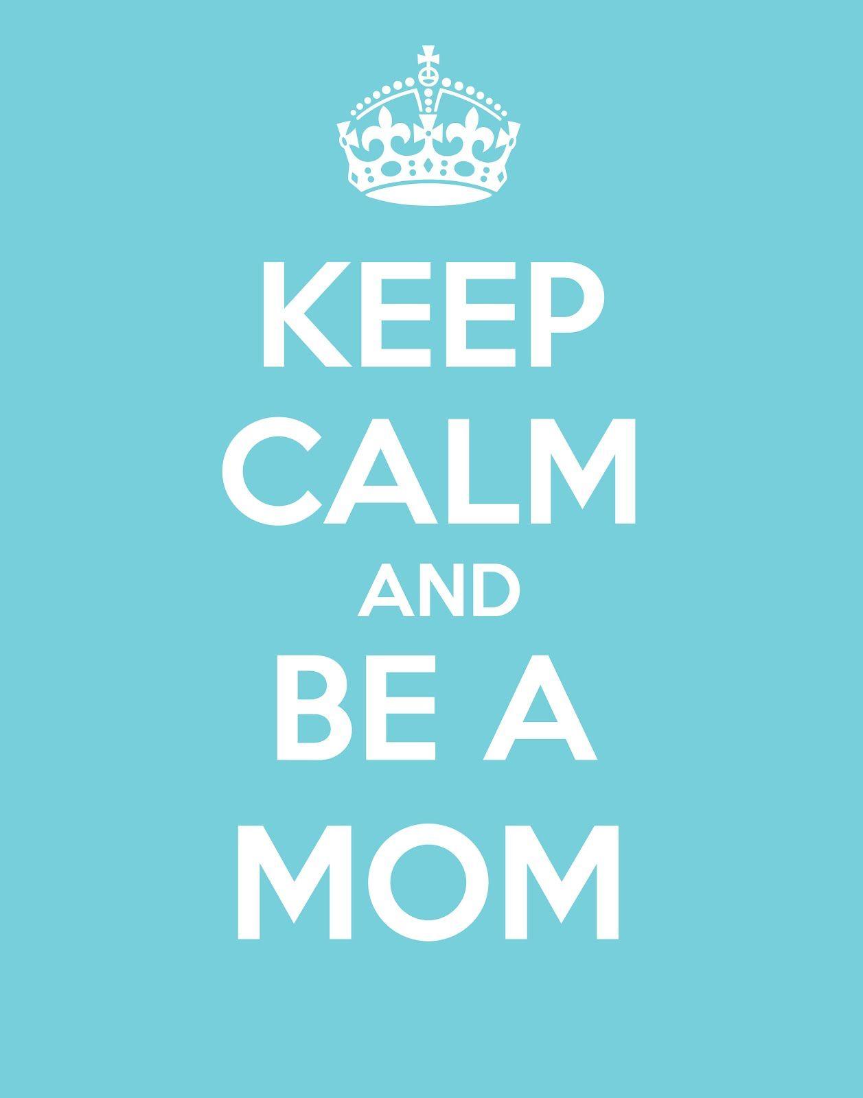 Keep Calm And Be A Mom 11x14 Free Printable