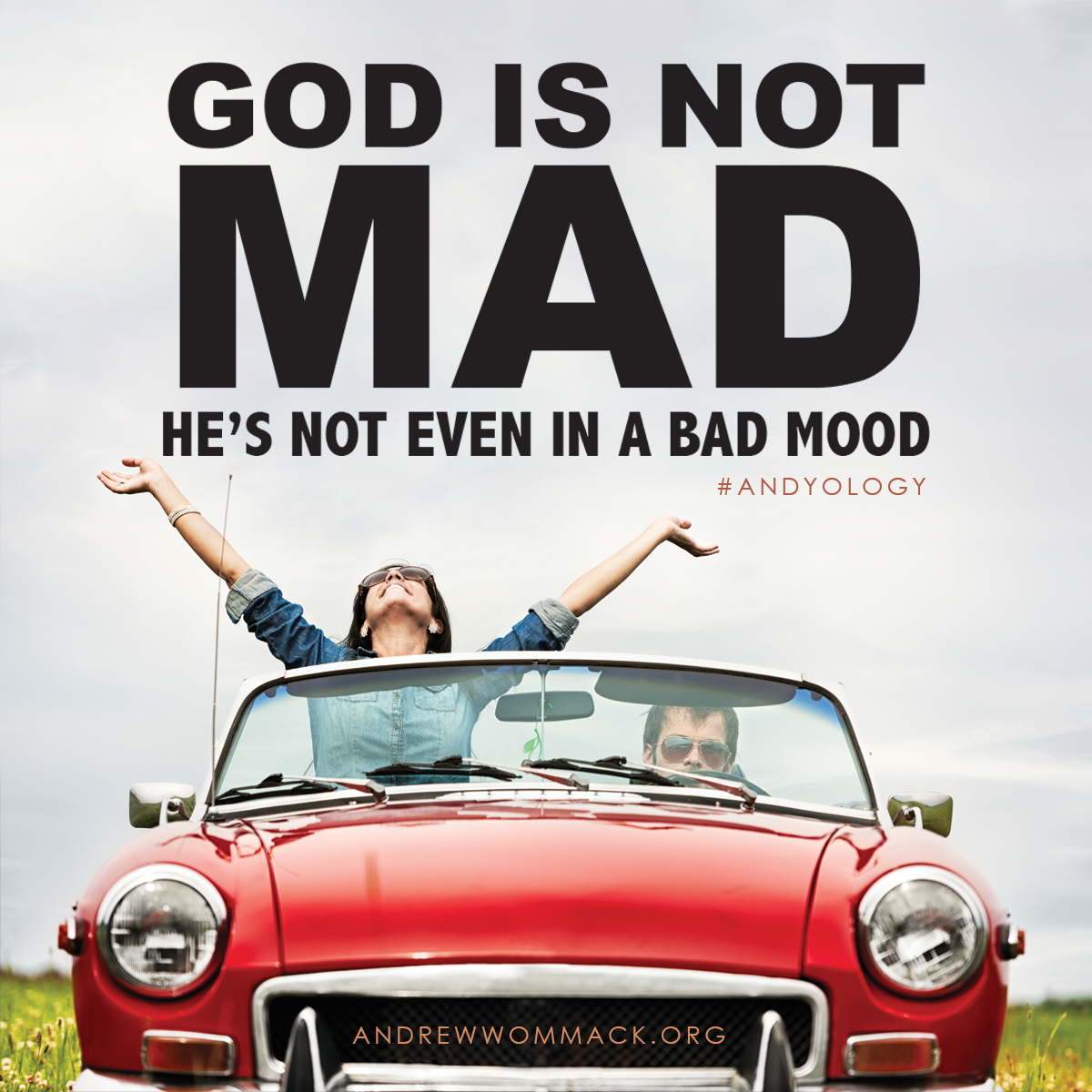 God is not mad! He's not even in a bad mood! #andyology awmi.net