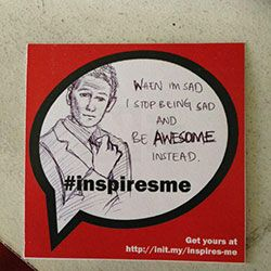 #inspiresme project.  Get yours at http://init.my/inspires-me  Upload it and inspire others! Don't forget to #inspiresme