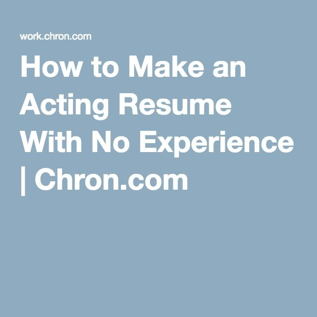 How to Make an Acting Resume With No Experience - Resumes No Experience