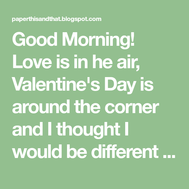 Download Good Morning! Love is in he air, Valentine's Day is around ...