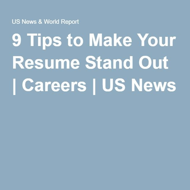 9 Tips to Make Your Resume Stand Out Careers US News Resumes - making your resume stand out