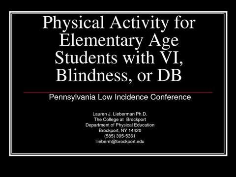 Physical Activity for Elementary Age Children With Visual Impairments, Blindness or Deaf-Blindness - Part 1  Speaking: Lauren Liberman, Ph.D.