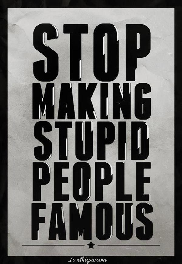 Stop Making Stupid People Famous Funny Quotes Quote Lol Funny Quote Funny Quotes Humor Words Stupid People Funny Quotes