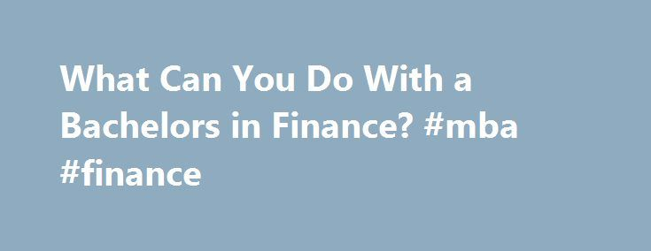what can you do with a bachelors in finance mba finance http