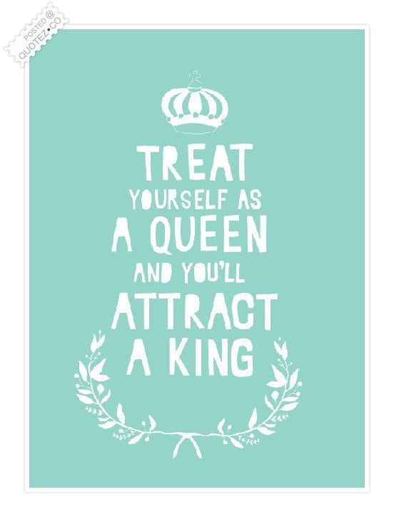 Treat Yourself As A Queen Quotes Sentences For My Pinboard Classy Cute King And Queen Quotes