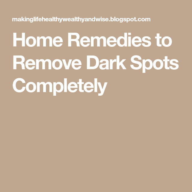Home Remedies to Remove Dark Spots Completely