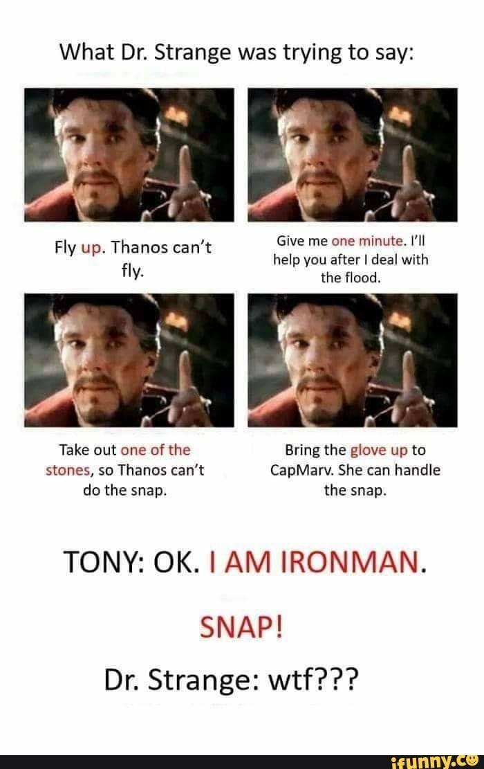 What Dr. Strange was trying to say: TONY: OK. I AM IRONMAN. SNAP! Dr. Strange: wtf??? - )