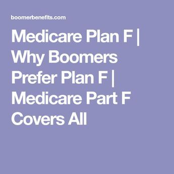 Medicare Plan F | Why Boomers Prefer Plan F | Medicare Part F Covers All