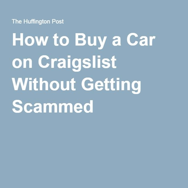 How to Buy a Car on Craigslist Without Getting Scammed ...