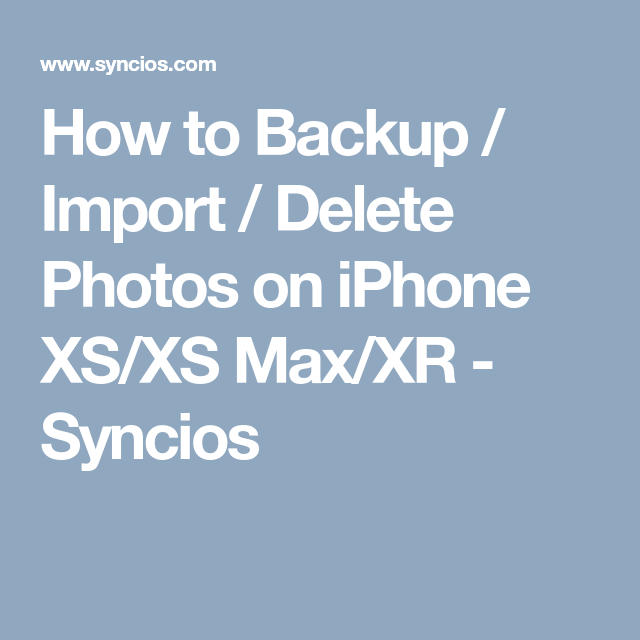 How to Backup / Import / Delete Photos on iPhone XS/XS Max