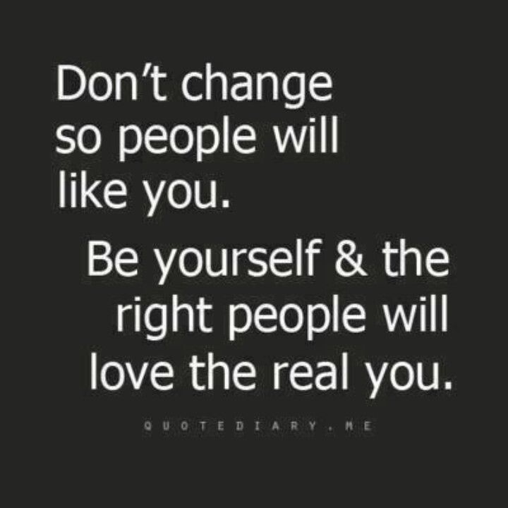 If they don't like real you then just take another step to trying to find that friends who does. It may be hard but it's so worth it in the end.
