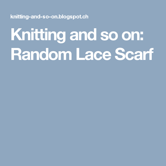 Knitting and so on: Random Lace Scarf | Knit and crochet | Pinterest