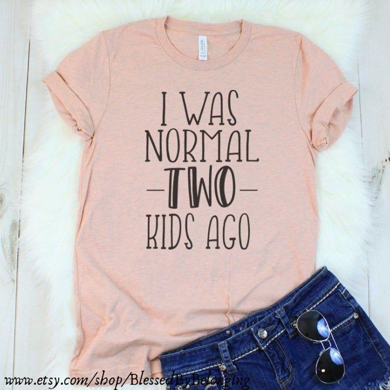 Custom Tshirt for Women I Was Normal 2 Kids Ago-Momma Shirt | Etsy