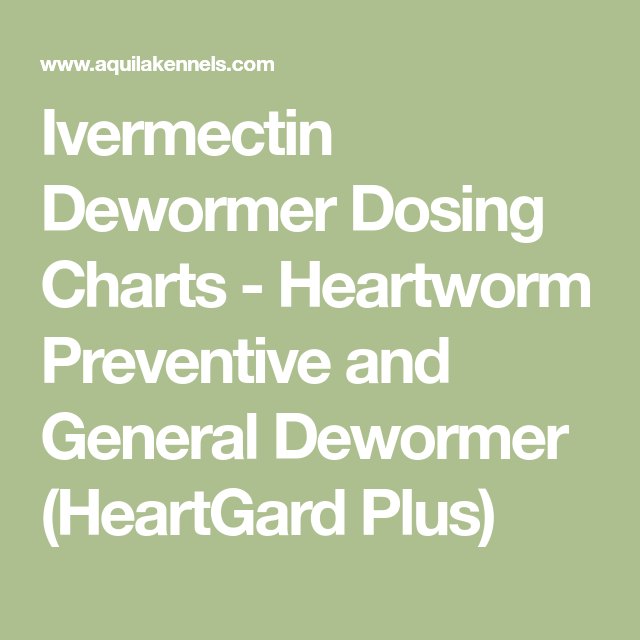 Ivermectin Dewormer Dosing Charts - Heartworm Preventive and