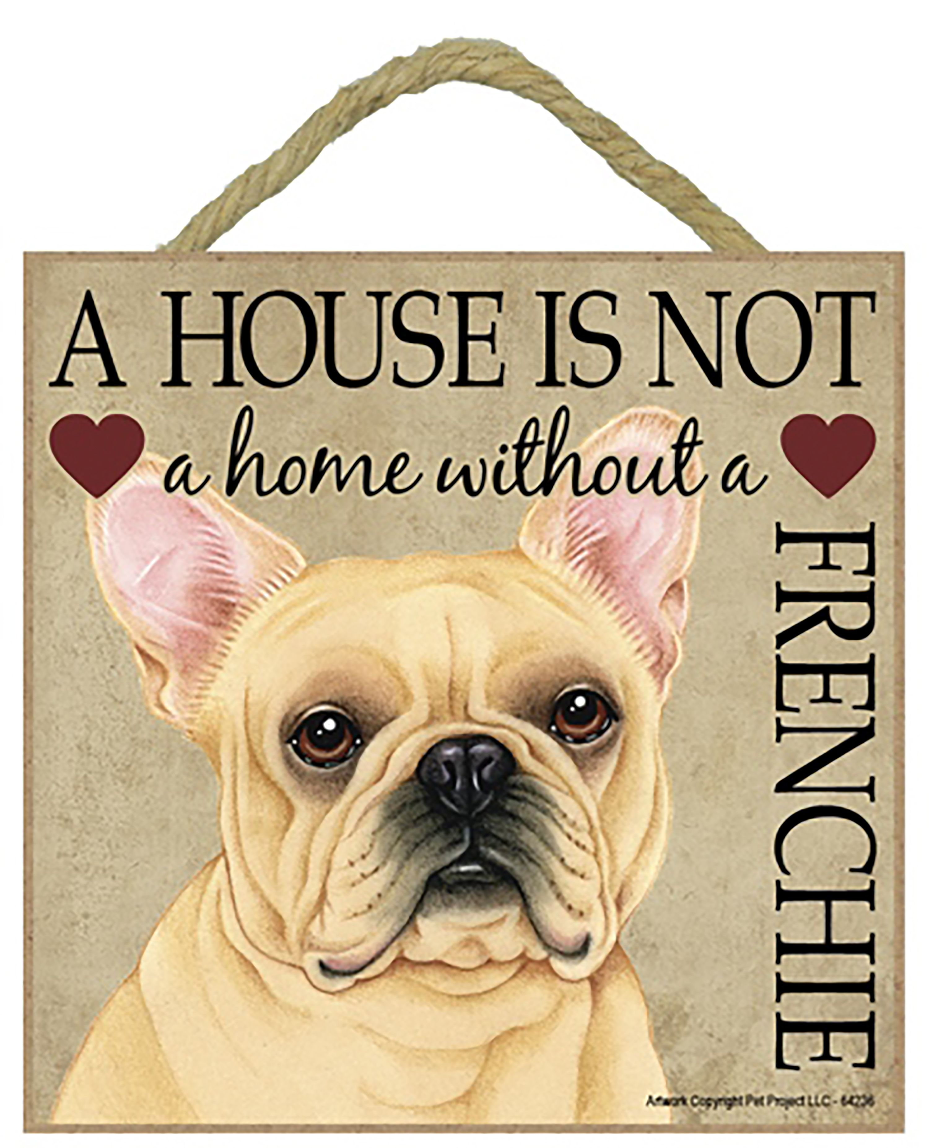 "French Bulldog Frenchie. Great 5"" x 5"" 'House is not a"