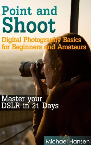Free 12/22 Amazon.com: Point and Shoot: Digital Photography Basics for Beginners and Amateurs: Master your DSLR in 21 Days eBook: Michael Hansen: Kindle Store