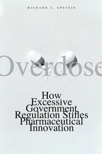 Overdose: How Excessive Government Regulation Stifles Pharmaceutical Innovation (Institute for Policy Innovation Books) by Richard A. Epstein, http://www.amazon.com/dp/0300143265/ref=cm_sw_r_pi_dp_pdL.sb1GRT6RF