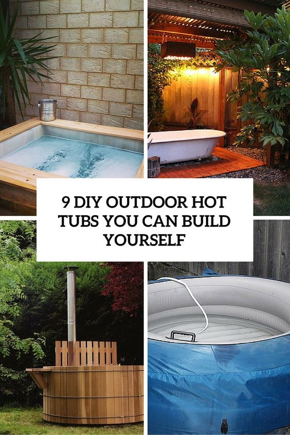 9 Diy Outdoor Hot Tubs You Can Build Yourself Hot Tub Outdoor