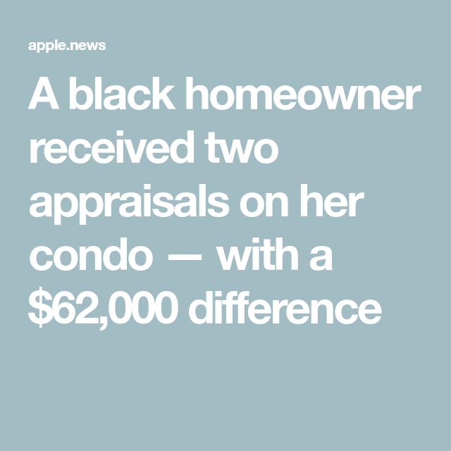 A black homeowner received two appraisals on her condo — with a $62,000 difference