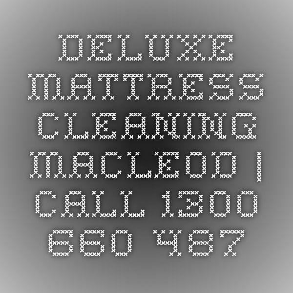 Deluxe Mattress Cleaning Macleod   Call 1300 660 487