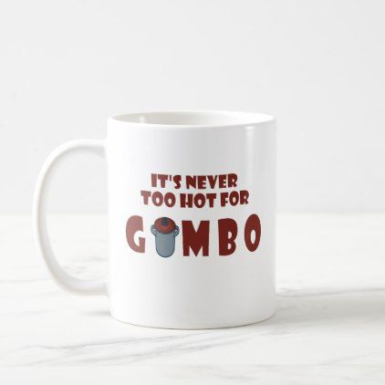 Never Too Hot For Gumbo Fun Louisiana Gumbo Mug - home decor design art diy cyo custom