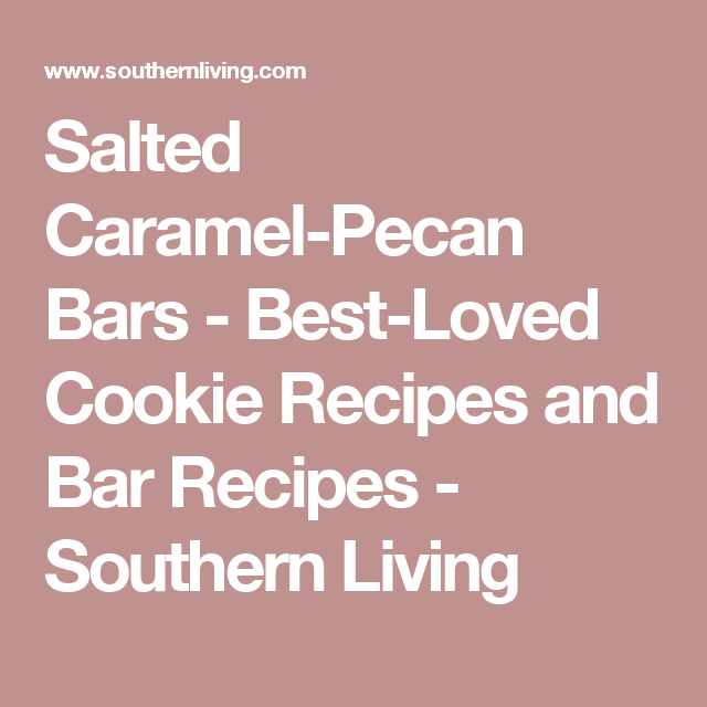Salted Caramel-Pecan Bars - Best-Loved Cookie Recipes and Bar Recipes - Southern Living