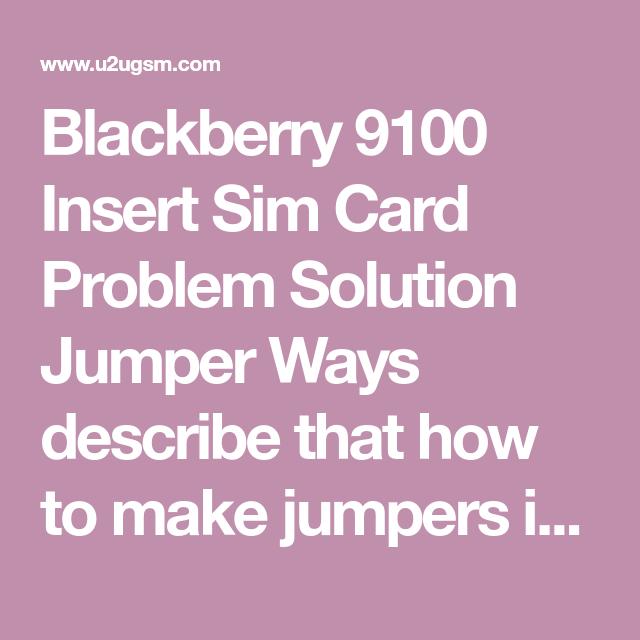 Blackberry 9100 Insert Sim Card Problem Solution Jumper Ways