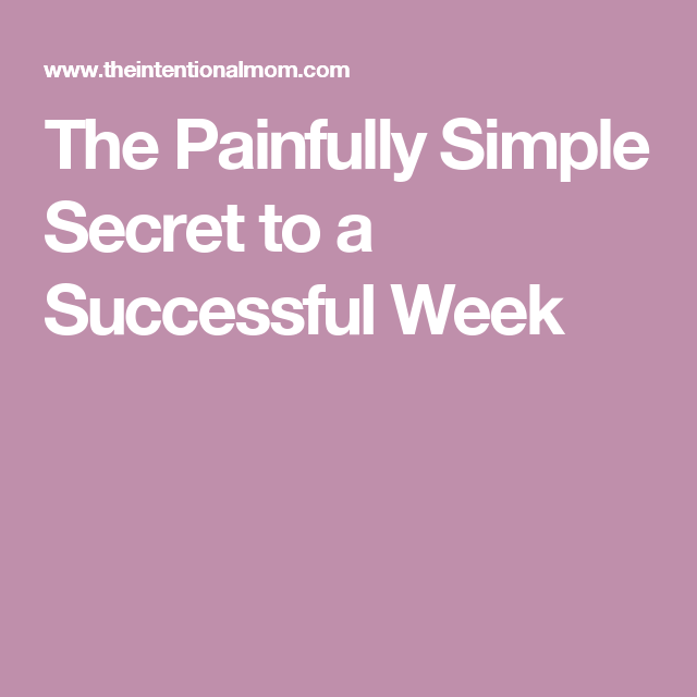 The Painfully Simple Secret to a Successful Week