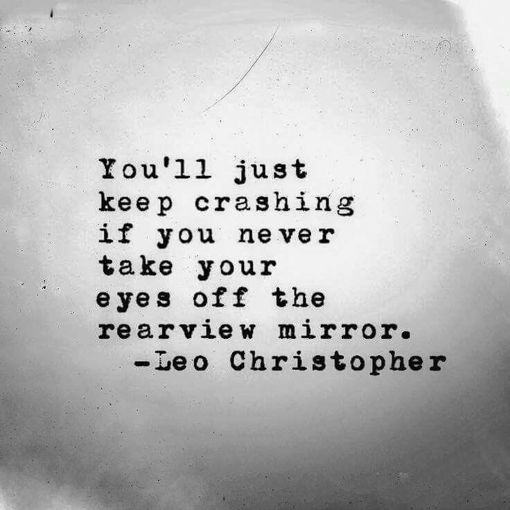 So True If You Keep Looking Back It Will Make It Hard To Move Forward Leave The Past Behind Remember The L Words Quotes Quotable Quotes Inspirational Quotes