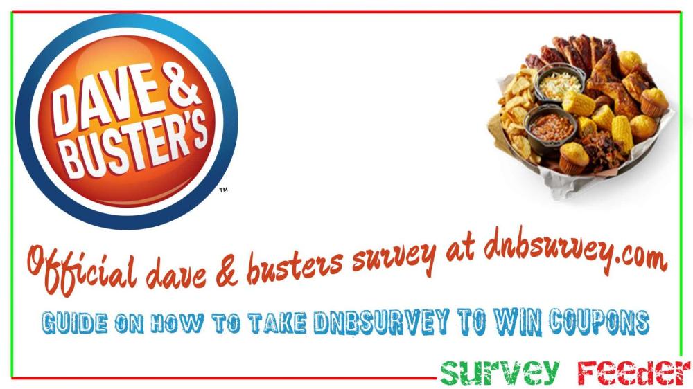 Dnbsurvey Dnbsurvey Com Dave And Busters Survey Win Coupon Code Dave Busters Surveys Busters