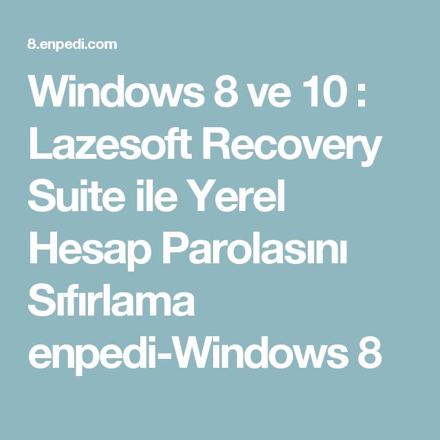 Windows 8 Ve 10 Lazesoft Recovery Suite Ile Yerel Hesap Parolasini Sifirlama Enpedi Windows 8