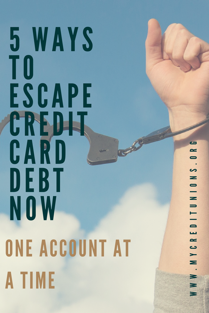 5 Ways To Escape Credit Card Debt Now Best Of My Credit Unions Debt Payoff Paying Off