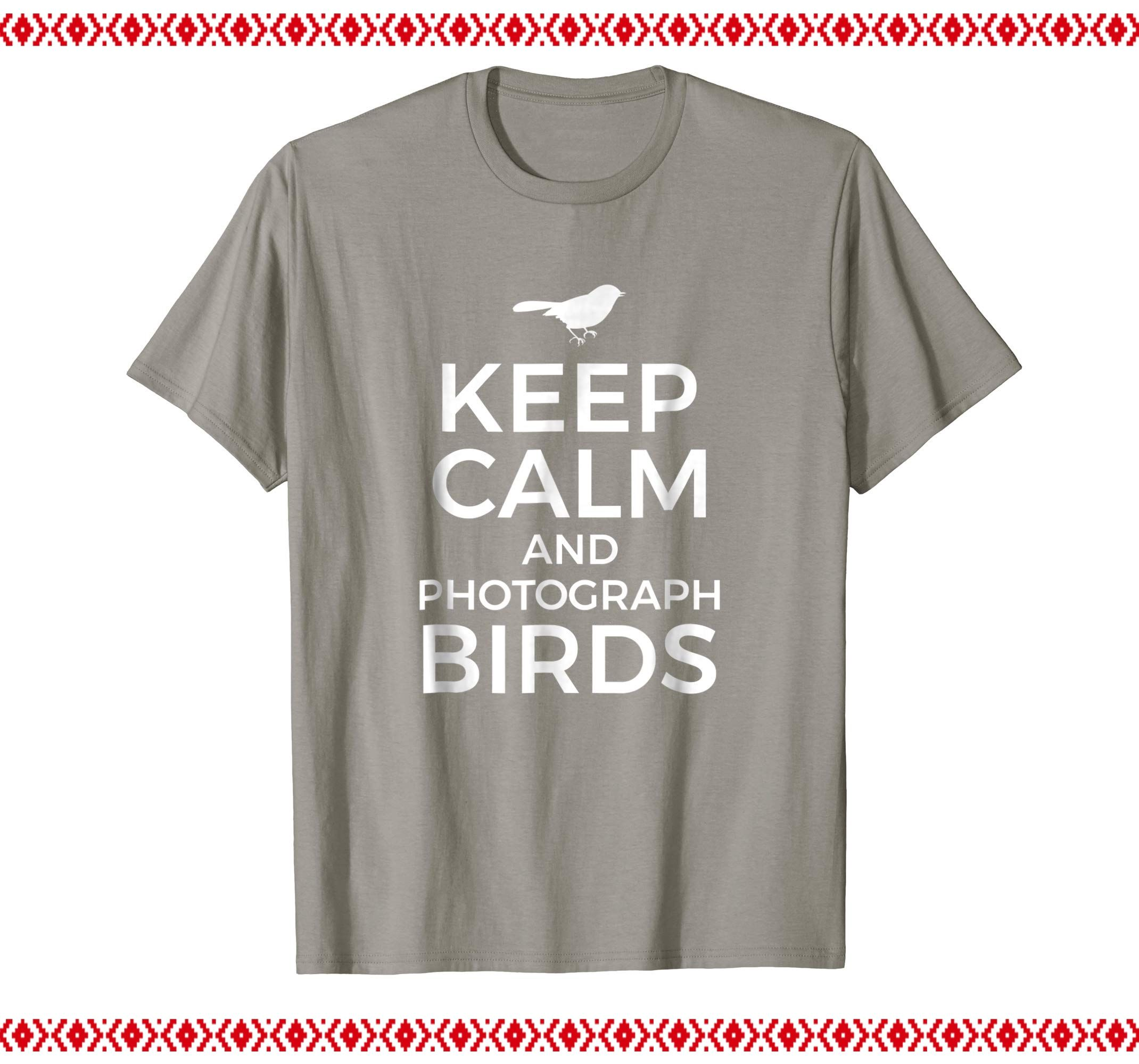 Keep Calm Photograph Birds Funny Photographer T Shirt Humor Training Motivation Christmas Birthday