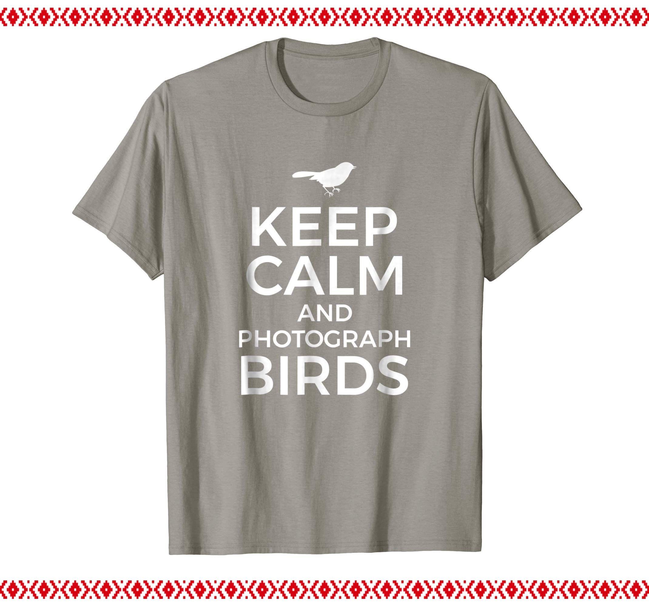 Keep Calm Photograph Birds Funny Photographer T Shirt Humor Training Motivation Christmas Birthday