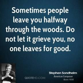 More Stephen Sondheim  Quotes on www.quotehd.com - #quotes #for #good #good #grieve #halfway #leave #leaves #let #no #one #one #people #sometimes #woods