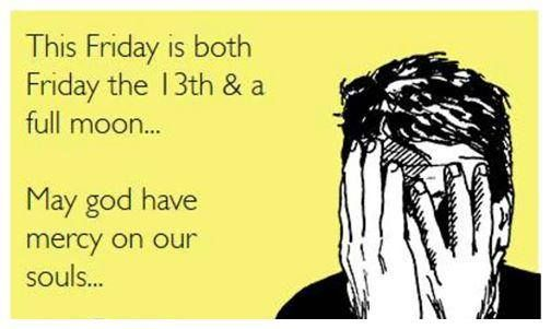 Friday The 13th And A Full Moon Funny Pinterest Full Moon Friday And Funny