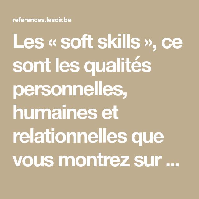 Les Soft Skills Ce Sont Les Qualites Personnelles Humaines Et Relationnelles Que Vous Montrez Sur Votre Lieu De Travail