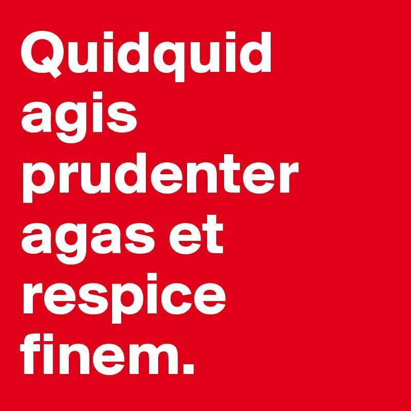 Латинская пословица quidquid agis, prudenter agas et