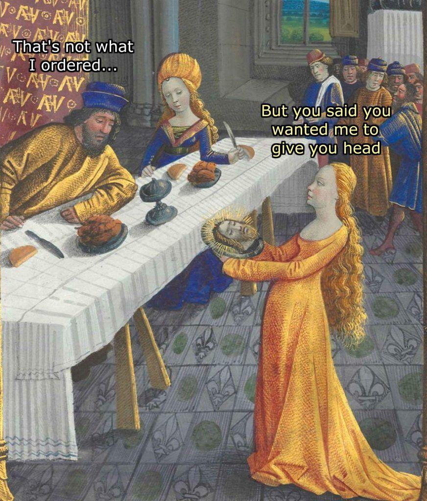 But You Wanted Head Historical Art Memes Art Memes Classical Art Memes