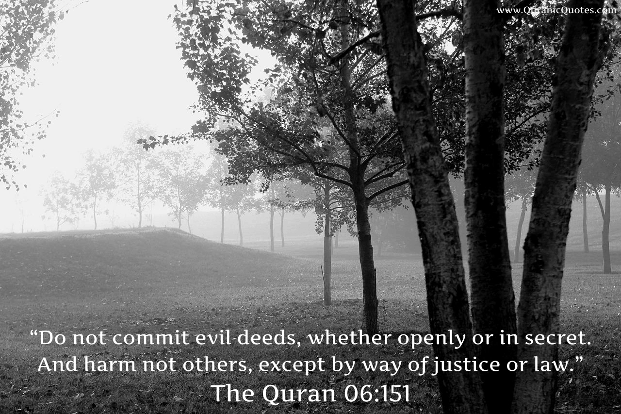 """#76 The Quran 06:151 (Surah al-An'am) """"Do not commit evil deeds, whether openly or in secret. And harm not others, except by way of justice or law."""""""