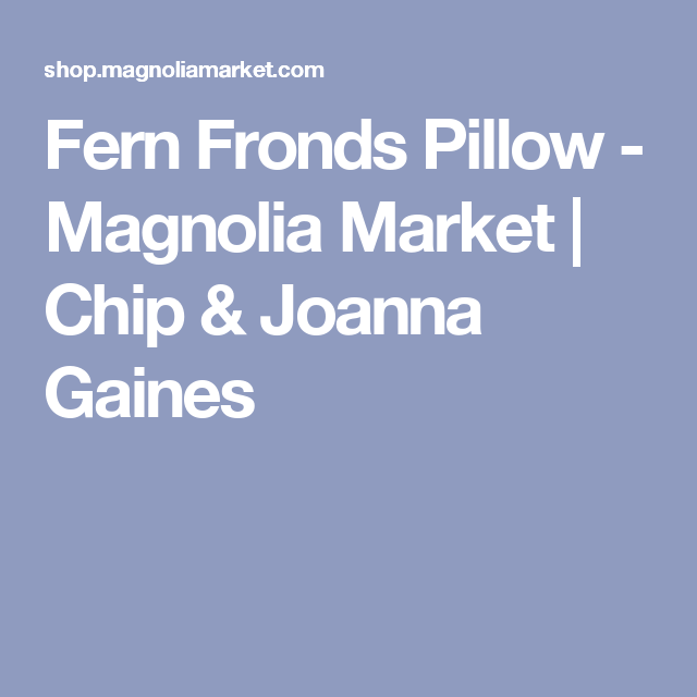 Fern Fronds Pillow - Magnolia Market | Chip & Joanna Gaines