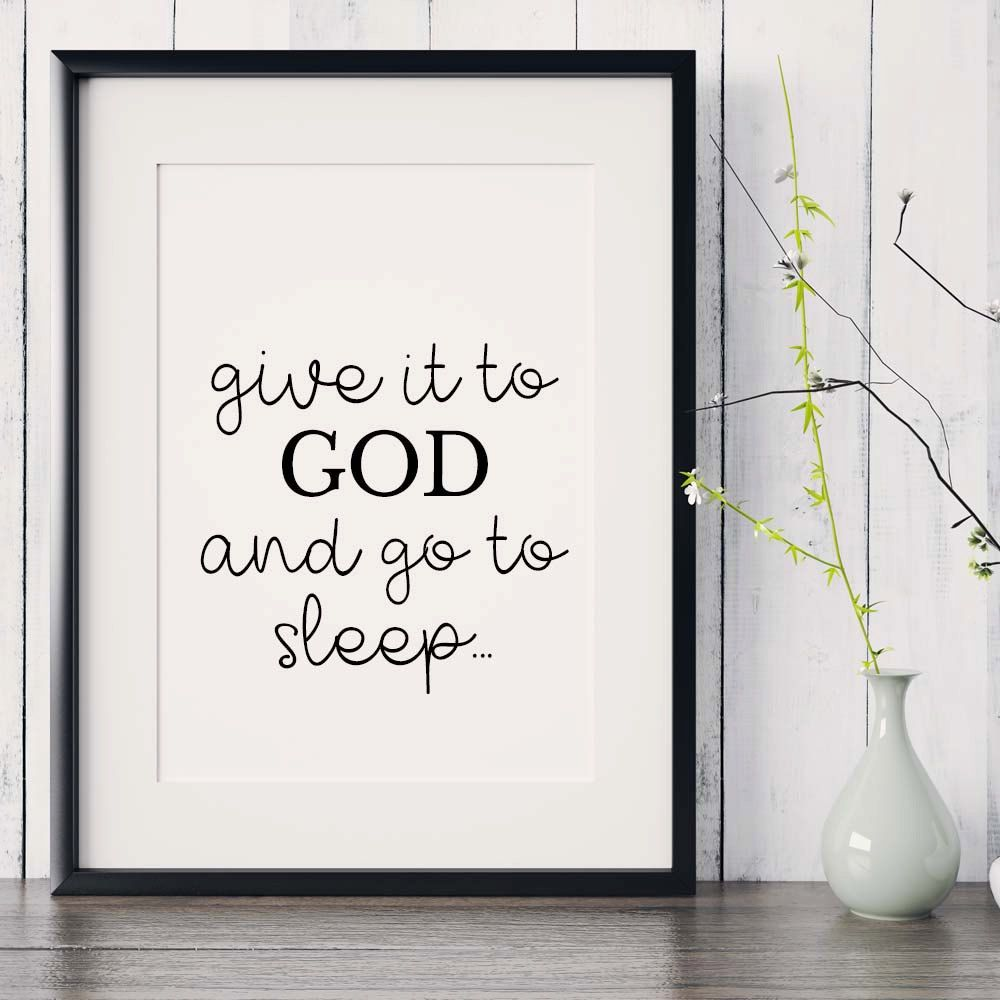 Bible Verse Print Quot Give It To God And Go To Sleep
