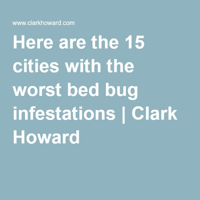 here are the 15 cities with the worst bed bug infestations | san