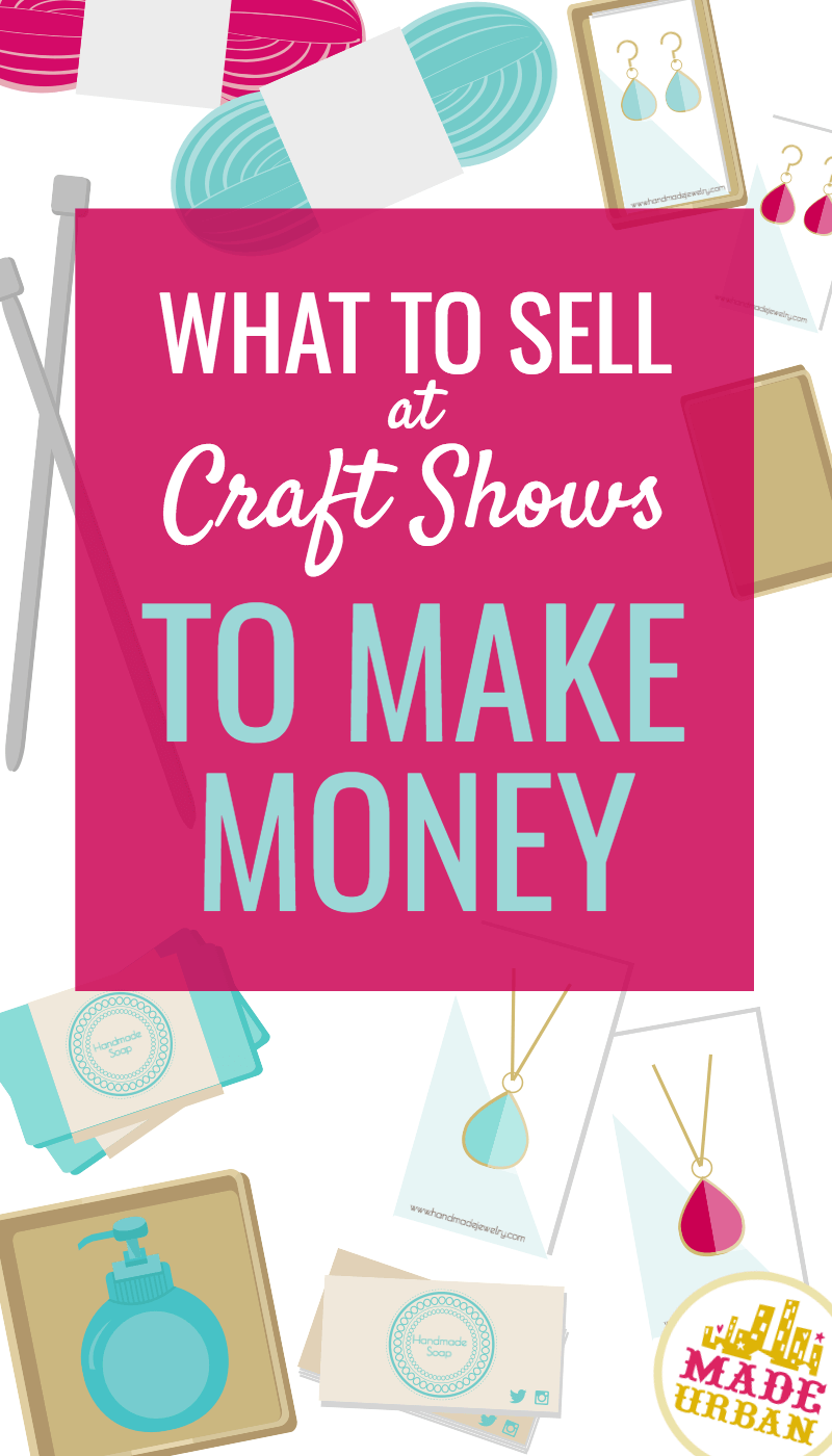 What to Sell at Craft Shows to Make Money #craftstosell
